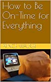 #7: How to Be On-Time for Everything