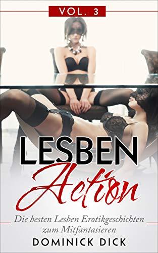 Lesben Action Vol.3: Die besten Lesben Erotikgeschichten zum Mitfantasieren