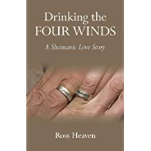 Drinking the Four Winds: A Shamanic Love Story