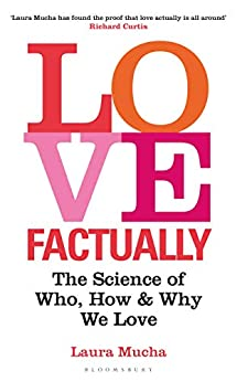 Love Factually: The Science of Who, How and Why We Love (English Edition) van [Mucha, Laura]