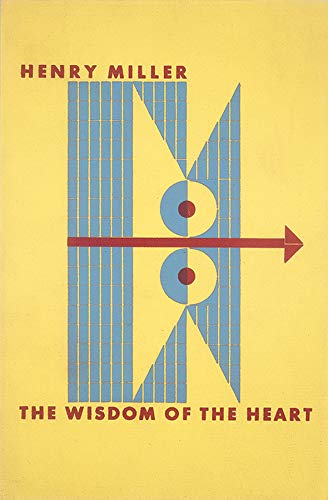 The Wisdom of the Heart por Henry Miller
