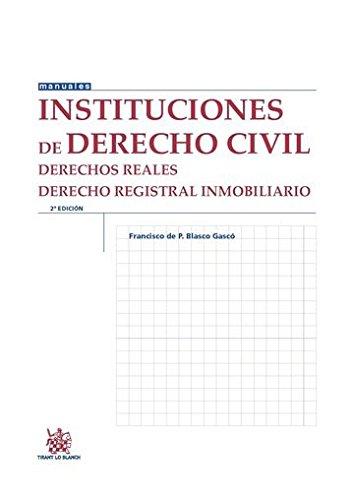 Instituciones de Derecho Civil Derechos Reales. Derecho Registral Inmobiliario 2ª Edición 2015 (Manuales de Derecho Civil y Mercantil) por Francisco de Paula Blasco Gascó