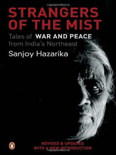 Strangers of the Mist: Tales of War And Peace from India's Northeast