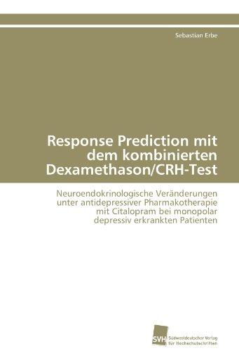 Response Prediction mit dem kombinierten Dexamethason/CRH-Test: Neuroendokrinologische Veränderungen unter antidepressiver Pharmakotherapie mit Citalopram bei monopolar depressiv erkrankten Patienten