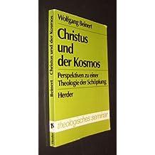 Christus und der Kosmos. Perspektiven zu einer Theologie der Schöpfung