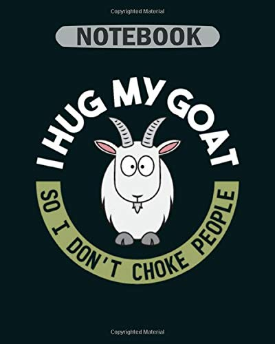 Notebook: goa funny i hug my goat dont choke people1 - 50 sheets, 100 pages - 8 x 10 inches -
