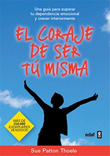 El Coraje De Ser Tu Misma (Psicología y Autoayuda) por Sue Patton Thoele
