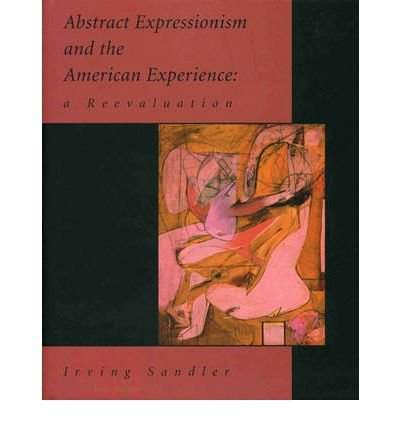 [(Abstract Expressionism and the American Experience: A Re-evaluation )] [Author: Irving Sandler] [Jun-2009]