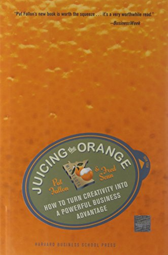 Juicing the Orange: How to Turn Creativity into a Powerful Business Advantage: How to Turn Creativity into a Powerful Competitive Advantage