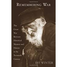 Remembering War – The Great War and Historical Memory in the 20th Century
