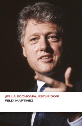 Descargar Libro ¡Es la economía, estúpidos! (Colección Endebate) de JUAN FELIX MARTINEZ ZAPATA