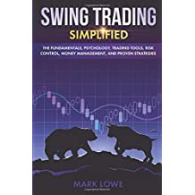 Swing Trading: Simplified - The Fundamentals, Psychology, Trading Tools, Risk Control, Money Management, And Proven Strategies (Stock Market Investing for Beginners)