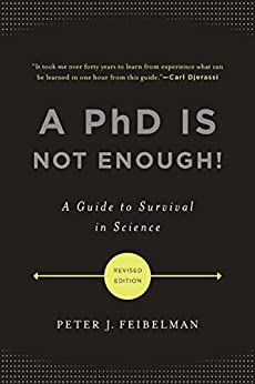 A PhD Is Not Enough!: A Guide to Survival in Science par [Feibelman, Peter J.]