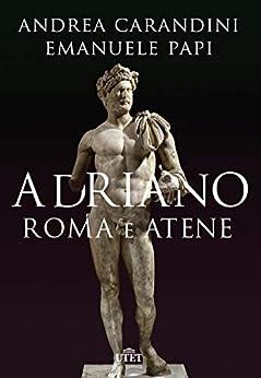 Adriano. Roma e Atene di [Carandini, Andrea, Papi, Emanuele]
