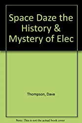 Space Daze the History & Mystery of Elec