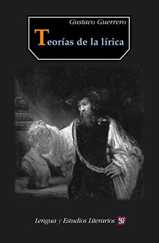 Teorías de la lírica (Seccion de Obras de Lengua y Estudios Literarios) por Gustavo Guerrero