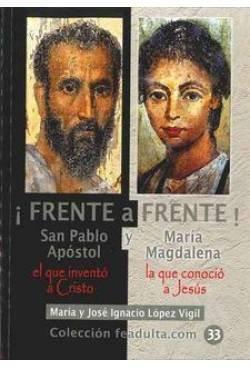 ¡Frente a Frente!: San Pablo Apóstol el que inventó a Cristo y María Magdalena la que conoció a Jesús (Colección feadulta.com)