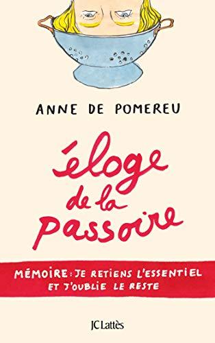 Eloge de la passoire: Mémoire : je retiens l'essentiel et j'oublie le reste par Anne de Pomereu