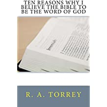 Ten Reasons Why I Believe the Bible to be the Word of God (English Edition)