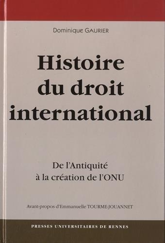 Une Histoire du droit international : De l'Antiquité à la création de l'ONU