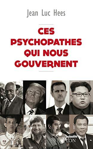 Ces psychopathes qui nous gouvernent par Jean Luc HEES