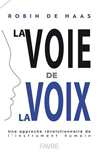 La Voie de la Voix - Une approche révolutionnaire de l'instrument humain