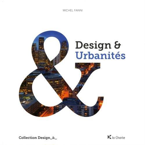 Design & Urbanités : Vers une ergonomie urbaine. Concevoir la ville autour de l'homme