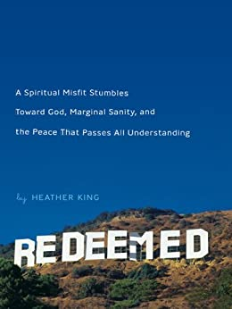 Redeemed: Stumbling Toward God, Sanity, and the Peace That Passes All Understanding par [King, Heather]