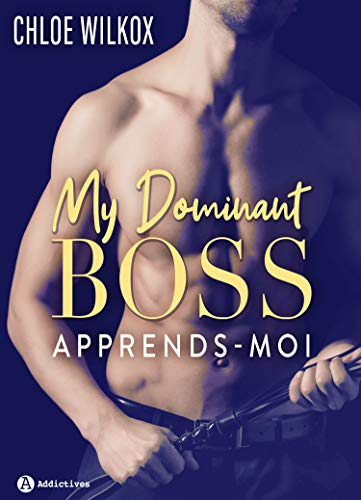 My Dominant Boss: Apprends-moi par  Éditions Addictives