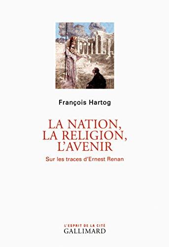 La nation, la religion, l'avenir: Sur les traces d'Ernest Renan