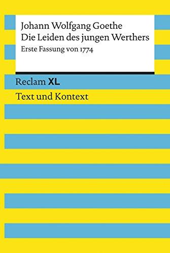 Die Leiden des jungen Werthers. Erste Fassung von 1774: Reclam XL - Text und Kontext