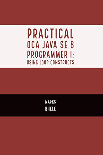 Practical OCA Java SE 8 Programmer I: Certification Guide (Using Loop Constructs)