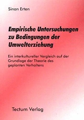 Empirische Untersuchungen zu Bedingungen der Umwelterziehung. Ein interkultureller Vergleich auf der Grundlage der Theorie des geplanten Verhaltens