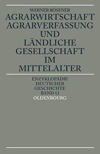 Agrarwirtschaft, Agrarverfassung und ländliche Gesellschaft im Mittelalter (Enzyklopädie deutscher Geschichte, Band 13)