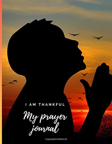 I am thankful. My prayer journal: The Letter Format Prayer Journal, 150 Pages to Praise, Thanks and Pray, Modern Design (XXL)