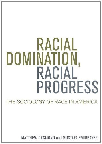 Racial Domination, Racial Progress: The Sociology of Race in America 1st by Desmond, Matthew, Emirbayer, Mustafa (2009) Paperback