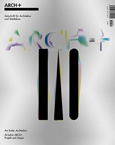 Am Ende: Architektur: 50 Jahre ARCH+ - Projekt und Utopie -