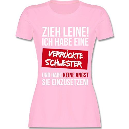 Shirtracer Schwester & Tante - Zieh Leine Ich Habe eine Verrückte Schwester - Damen T-Shirt Rundhals Rosa