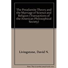 The Preadamite Theory and the Marriage of Science and Religion (Transactions of the American Philosophical Society)