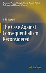 The Case Against Consequentialism Reconsidered (Theory and Decision Library A:)
