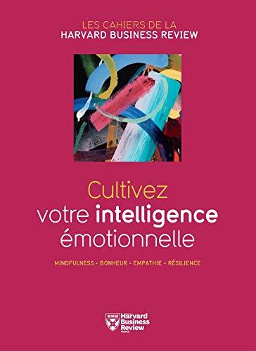 Cultivez votre intelligence émotionnelle : Mindfulness, Bonheur, Empathie, Résilience par Collectif