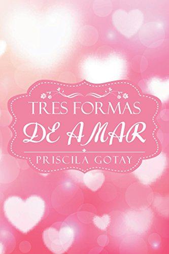 Tres Formas De Amar por Priscila Gotay
