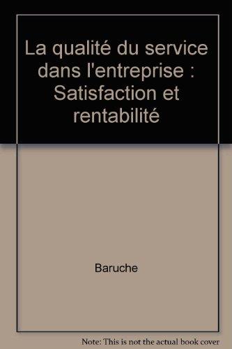 La qualité du service dans l'entreprise : Satisfaction et rentabilité par Baruche
