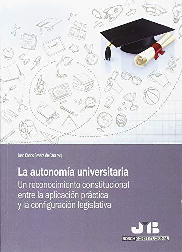 La autonomía universitaria: Un reconocimiento constitucional entre la aplicación práctica y la configuración legislativa (Bosch Constitucional) por Juan Carlos Gavara de Cara (ed.)