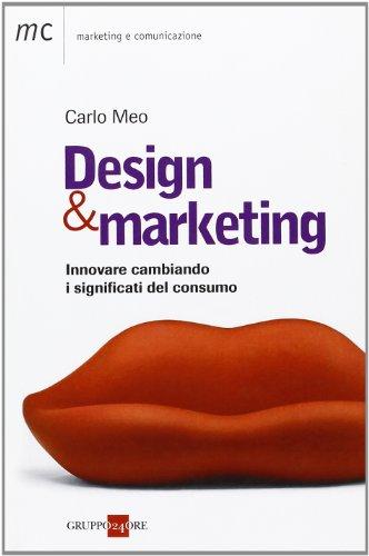 Design marketing. Innovare cambiando. I significati del consumo