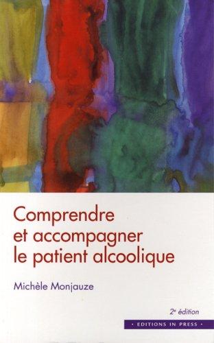 Comprendre et accompagner le patient alcoolique : Des entretiens individuels et familiaux au travail de groupe par Michèle Monjauze