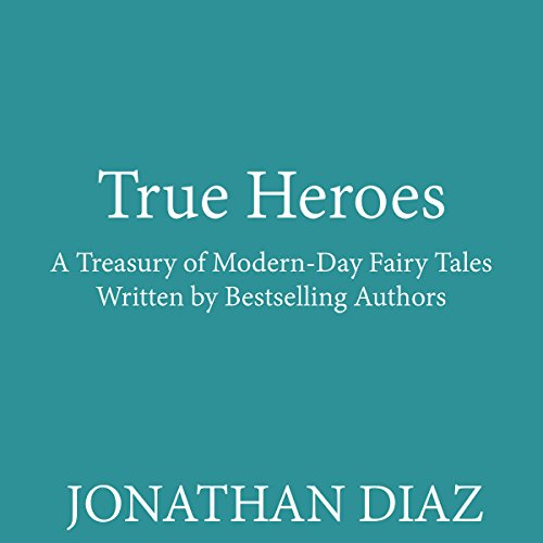true-heroes-a-treasury-of-modern-day-fairy-tales-written-by-bestselling-authors