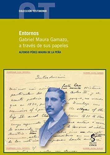 ENTORNOS. Gabriel Maura Gamazo, a través de sus papeles por Alfonso Pérez-Maura de la Peña