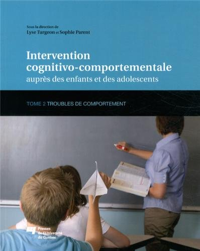 Intervention cognitivo-comportementale auprès des enfants et des adolescents : Tome 2, Troubles de comportement par Lyse Turgeon, Sophie Parent, Collectif