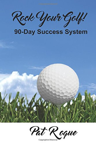Rock Your Golf!: 90-Day Success System to Rock Your World On and Off the Golf Course: Volume 1 (Rock On Success)